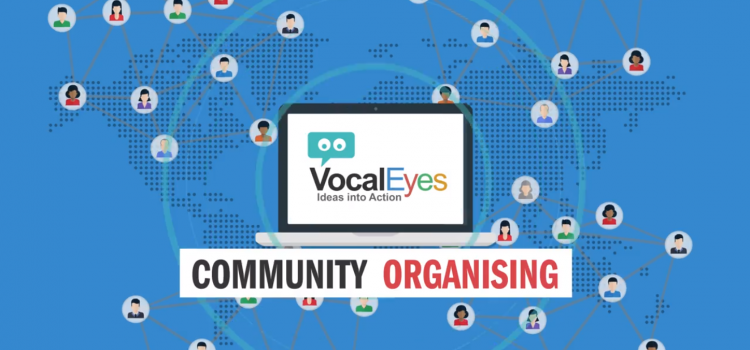 VocalEyes, a platform and process for modern day Community Organising